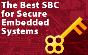 The Best SBC for Secure Embedded Systems