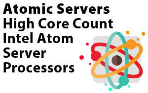 Atomic Servers:  High Core Count Intel® Atom™ Server Solutions
