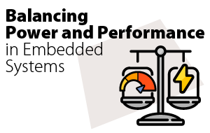 Balancing Power and Performance in Embedded Systems