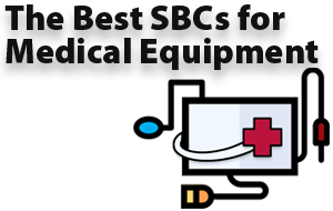 The Best SBCs for Medical Equipment Applications